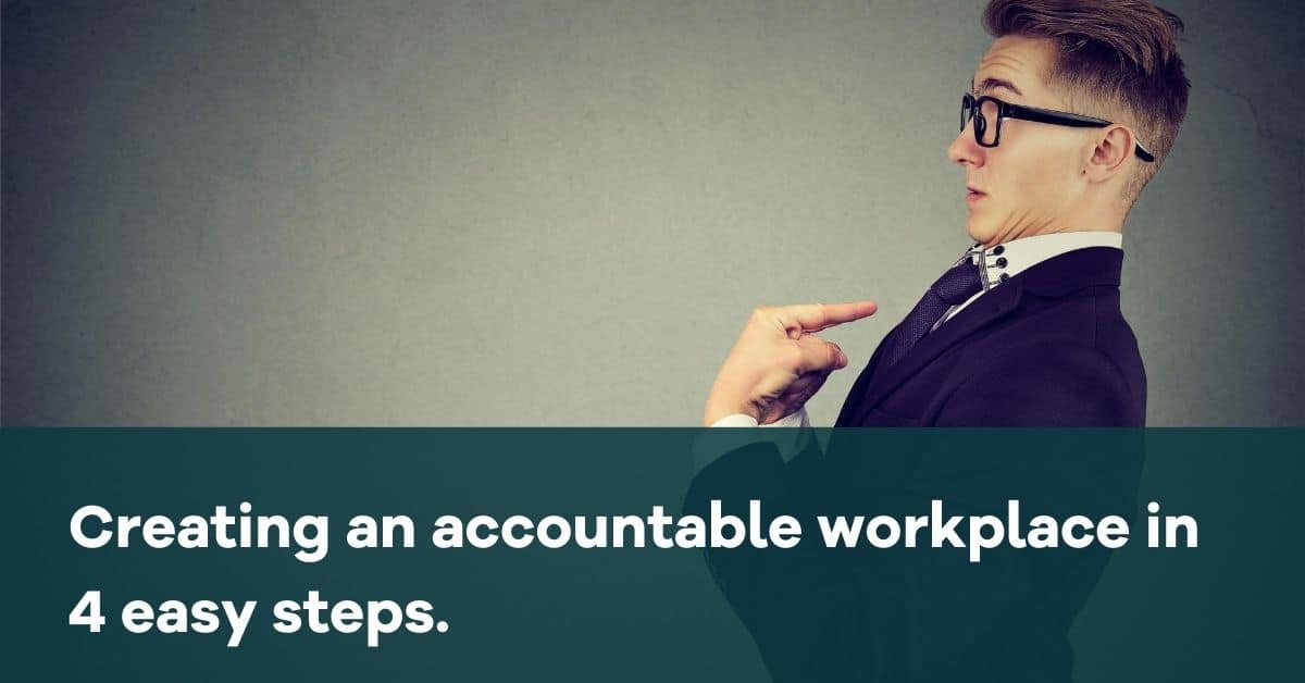 Creating an accountable workplace in 4 easy steps.